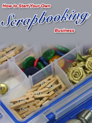 Product picture How to Start Your Own Scrapbooking Business